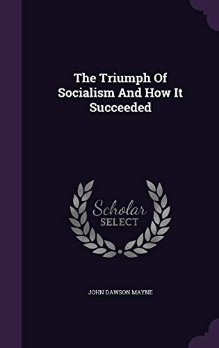 9781343453463: The Triumph Of Socialism And How It Succeeded