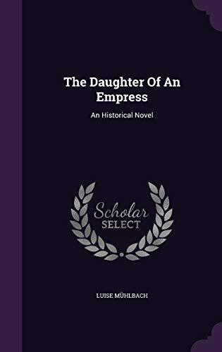9781343458949: The Daughter Of An Empress: An Historical Novel