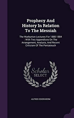 9781343465633: Prophecy And History In Relation To The Messiah: The Warburton Lectures For 1880-1884 : With Two Appendices On The Arrangement, Analysis, And Recent Criticism Of The Pentateuch