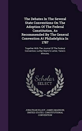 9781343468931: The Debates In The Several State Conventions On The Adoption Of The Federal Constitution, As Recommended By The General Convention At Philadelphia In ... Luther Martin's Letter, Yates's Minutes,