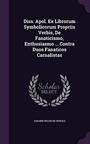 9781343470057: Diss. Apol. Ex Librorum Symbolicorum Propriis Verbis, De Fanaticismo, Enthusiasmo ... Contra Duos Fanaticos Carnalistas