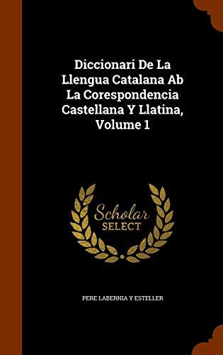 9781343482029: Diccionari De La Llengua Catalana Ab La Corespondencia Castellana Y Llatina, Volume 1