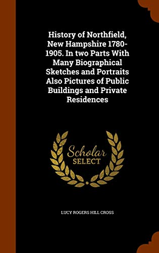 9781343483972: History of Northfield, New Hampshire 1780-1905. In two Parts With Many Biographical Sketches and Portraits Also Pictures of Public Buildings and Private Residences