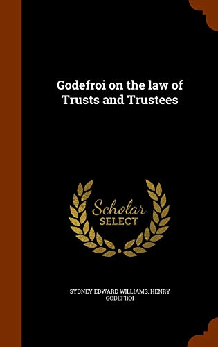 Godefroi on the Law of Trusts and: Sydney Edward Williams,