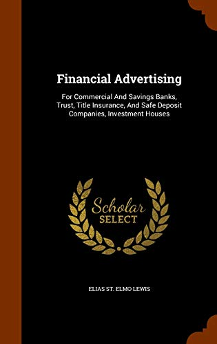 9781343489288: Financial Advertising: For Commercial And Savings Banks, Trust, Title Insurance, And Safe Deposit Companies, Investment Houses