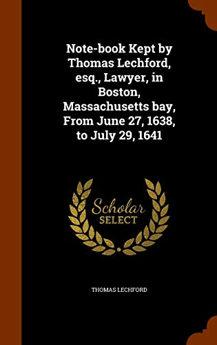 9781343498594: Note-book Kept by Thomas Lechford, esq., Lawyer, in Boston, Massachusetts bay, From June 27, 1638, to July 29, 1641