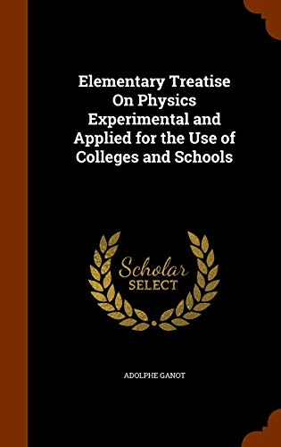 9781343516205: Elementary Treatise On Physics Experimental and Applied for the Use of Colleges and Schools