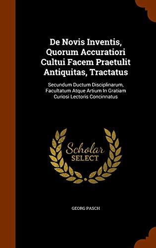 9781343526563: De Novis Inventis, Quorum Accuratiori Cultui Facem Praetulit Antiquitas, Tractatus: Secundum Ductum Disciplinarum, Facultatum Atque Artium In Gratiam Curiosi Lectoris Concinnatus
