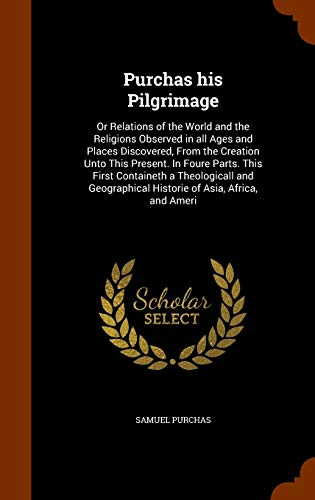 Purchas His Pilgrimage: Or Relations of the: Samuel Purchas
