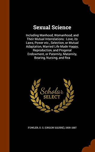 Sexual Science: Including Manhood, Womanhood, and Their: Fowler, O S.