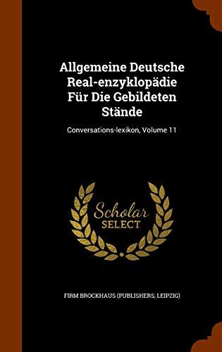 9781343547674: Allgemeine Deutsche Real-enzyklopädie Für Die Gebildeten Stände: Conversations-lexikon, Volume 11