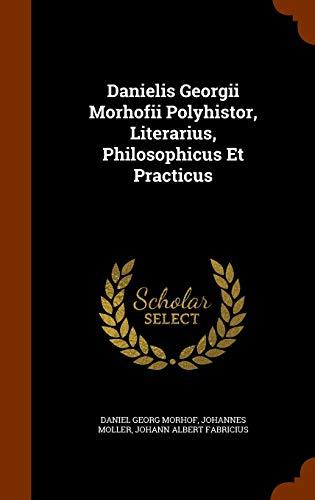 9781343552920: Danielis Georgii Morhofii Polyhistor, Literarius, Philosophicus Et Practicus