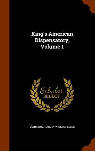 King s American Dispensatory, Volume 1 (Hardback): John King, Harvey