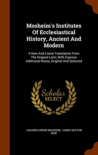 9781343557093: Mosheim's Institutes Of Ecclesiastical History, Ancient And Modern: A New And Literal Translation From The Original Latin, With Copious Additional Notes, Original And Selected