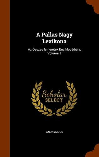 9781343562028: A Pallas Nagy Lexikona: Az Összes Ismeretek Enciklopédiája, Volume 1
