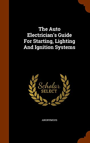 9781343564213: The Auto Electrician's Guide For Starting, Lighting And Ignition Systems