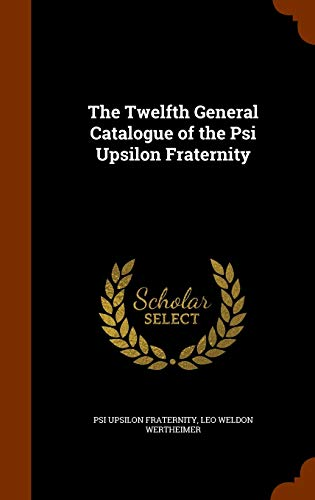 9781343570054: The Twelfth General Catalogue of the Psi Upsilon Fraternity