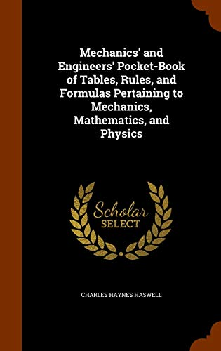 Mechanics' and Engineers' Pocket-Book of Tables, Rules,: Charles Haynes Haswell