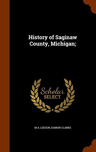 9781343589476: History of Saginaw County, Michigan;