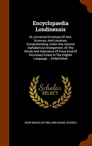 9781343594487: Encyclopaedia Londinensis: Or, Universal Dictionary Of Arts, Sciences, And Literature, Comprehending, Under One General Alphabetical Arrangement, All ... In The English Language ... Embellished