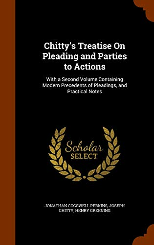 9781343598966: Chitty's Treatise On Pleading and Parties to Actions: With a Second Volume Containing Modern Precedents of Pleadings, and Practical Notes