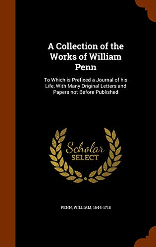 9781343614727: A Collection of the Works of William Penn: To Which is Prefixed a Journal of his Life, With Many Original Letters and Papers not Before Published