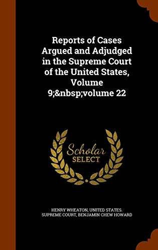9781343619227: Reports of Cases Argued and Adjudged in the Supreme Court of the United States, Volume 9; volume 22