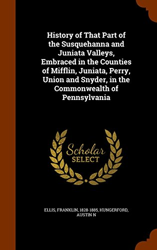 9781343621381: History of That Part of the Susquehanna and Juniata Valleys, Embraced in the Counties of Mifflin, Juniata, Perry, Union and Snyder, in the Commonwealth of Pennsylvania