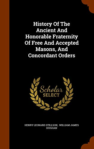 9781343622340: History of the Ancient and Honorable Fraternity of Free and Accepted Masons, and Concordant Orders