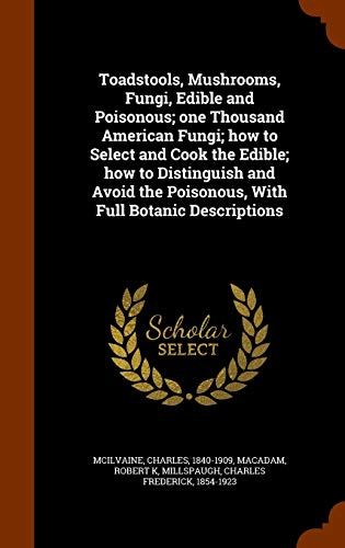 9781343625747: Toadstools, Mushrooms, Fungi, Edible and Poisonous; one Thousand American Fungi; how to Select and Cook the Edible; how to Distinguish and Avoid the Poisonous, With Full Botanic Descriptions