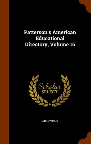 Patterson s American Educational Directory, Volume 16: Anonymous