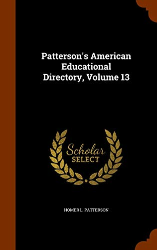 Patterson s American Educational Directory, Volume 13: Homer L Patterson