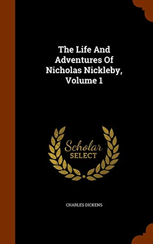 9781343655485: The Life And Adventures Of Nicholas Nickleby, Volume 1