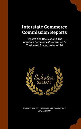 9781343664654: Interstate Commerce Commission Reports: Reports And Decisions Of The Interstate Commerce Commission Of The United States, Volume 116