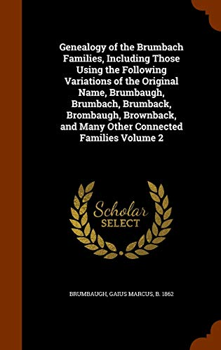 9781343666016: Genealogy of the Brumbach Families, Including Those Using the Following Variations of the Original Name, Brumbaugh, Brumbach, Brumback, Brombaugh, Brownback, and Many Other Connected Families Volume 2