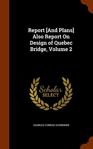 9781343668997: Report [And Plans] Also Report On Design of Quebec Bridge, Volume 2