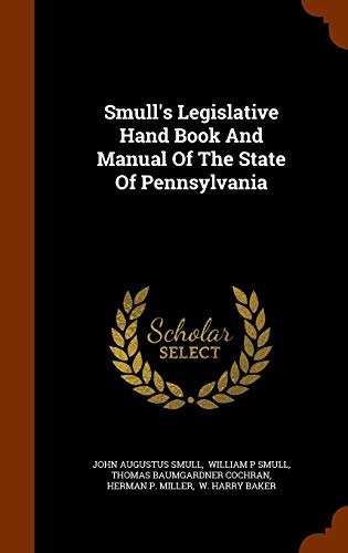Smull's Legislative Hand Book and Manual of: John Augustus Smull