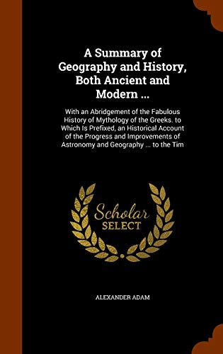 9781343693784: A Summary of Geography and History, Both Ancient and Modern ...: With an Abridgement of the Fabulous History of Mythology of the Greeks. to Which Is ... of Astronomy and Geography ... to the Tim