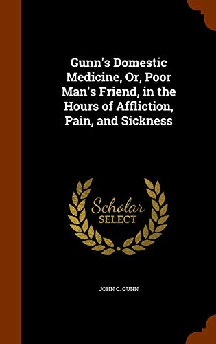 9781343703520: Gunn's Domestic Medicine, Or, Poor Man's Friend, in the Hours of Affliction, Pain, and Sickness