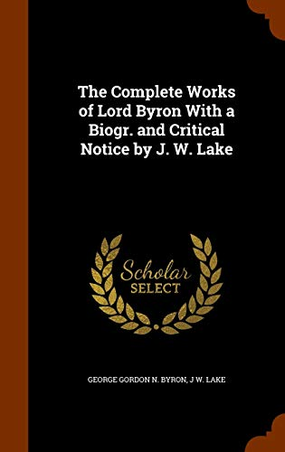 The Complete Works of Lord Byron with: Lord Lord George
