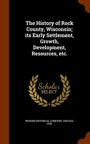9781343719378: The History of Rock County, Wisconsin; its Early Settlement, Growth, Development, Resources, etc.