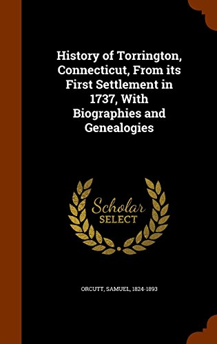 9781343722484: History of Torrington, Connecticut, From its First Settlement in 1737, With Biographies and Genealogies