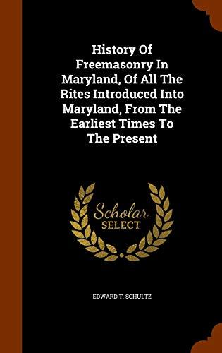 History of Freemasonry in Maryland, of All: Schultz, Edward T.