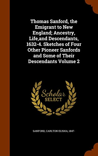 9781343750500: Thomas Sanford, the Emigrant to New England; Ancestry, Life,and Descendants, 1632-4. Sketches of Four Other Pioneer Sanfords and Some of Their Descendants Volume 2