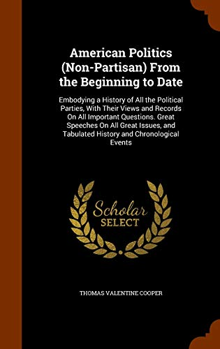 9781343755161: American Politics (Non-Partisan) From the Beginning to Date: Embodying a History of All the Political Parties, With Their Views and Records On All ... Tabulated History and Chronological Events