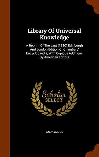 9781343755192: Library Of Universal Knowledge: A Reprint Of The Last (1880) Edinburgh And London Edition Of Chambers' Encyclopaedia, With Copious Additions By American Editors