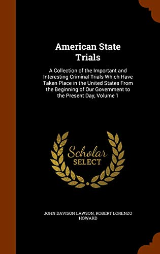 9781343755734: American State Trials: A Collection of the Important and Interesting Criminal Trials Which Have Taken Place in the United States From the Beginning of Our Government to the Present Day, Volume 1