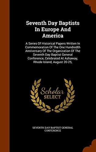 9781343759268: Seventh Day Baptists In Europe And America: A Series Of Historical Papers Written In Commemoration Of The One Hundredth Anniversary Of The ... At Ashaway, Rhode Island, August 20-25,