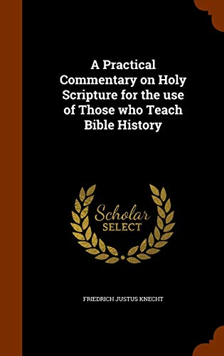 9781343770379: A Practical Commentary on Holy Scripture for the use of Those who Teach Bible History