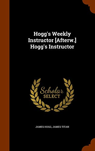 9781343773301: Hogg's Weekly Instructor [Afterw.] Hogg's Instructor